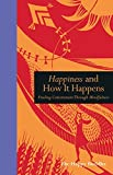 Happiness and How It Happens: Finding Contentment through Mindfulness
