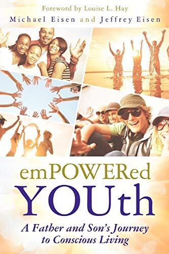 Empowered Youth: A Father and Son's Journey to Conscious Living (Eisen-tipps)
