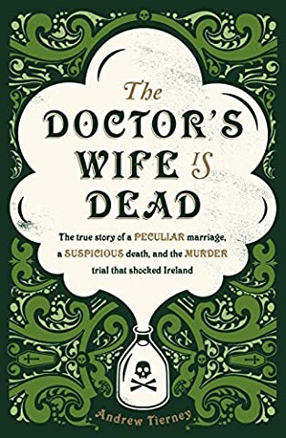 The Doctor's Wife Is Dead: The True Story of a Peculiar Marriage, a Suspicious Death, and the Murder Trial that Shocked