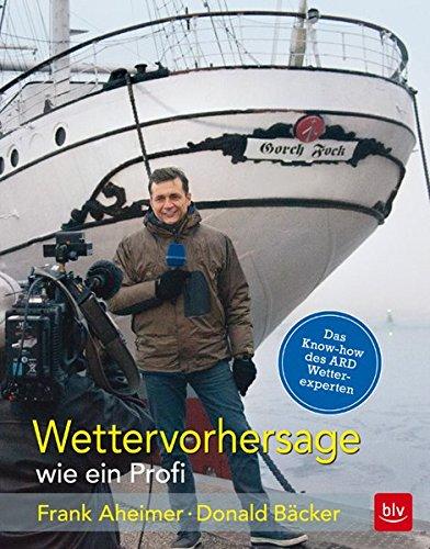 Preisvergleich Produktbild Wettervorhersage wie ein Profi: Donald Bäcker