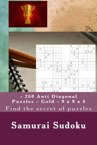 Samurai Sudoku - 250 Anti Diagonal Puzzles - Gold - 9 x 9 x 5: Find the secret of puzzles (PITSTOP ANTI DIAGONAL, Band 3) -