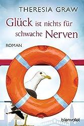 Gl??ck ist nichts f??r schwache Nerven: Roman by Theresia Graw (2015-02-16)