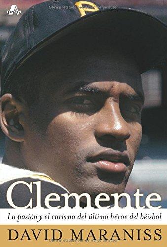 Clemente: La pasión y el carisma del último héroe del béisbol (The Passion and Grace of Baseball's Last Hero) (Atria Espanol) por David Maraniss