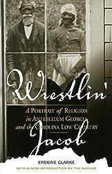 Wrestlin' Jacob: A Portrait of Religion in Antebellum Georgia and the Carolina Low Country (Religion & American Culture)