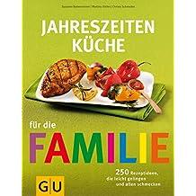 Jahreszeiten-Küche für die Familie: 250 Rezeptideen, die leicht gelingen und allen schmecken (GU Familienküche)