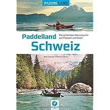 Paddelland Schweiz - Die schönsten Kanutouren auf Flüssen und Seen