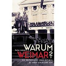 Warum Weimar?: Wie Deutschlands erste Republik zu ihrem Geburtsort kam