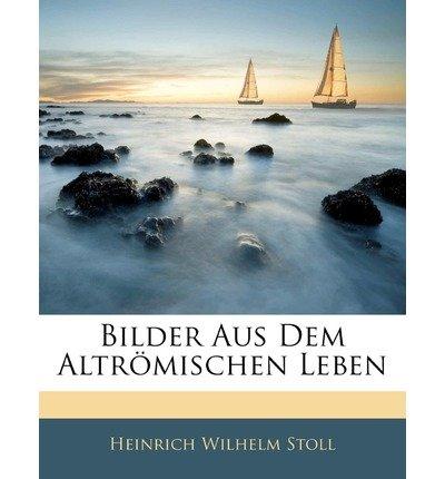 Bilder Aus Dem Altromischen Leben (Paperback)(German) - Common