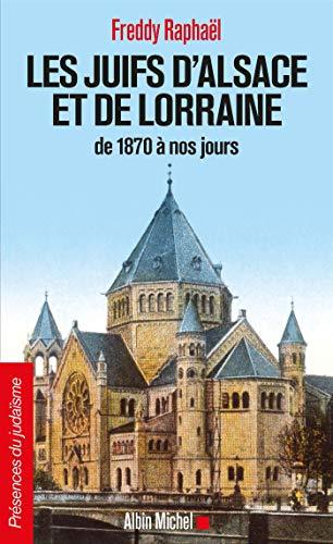 Les Juifs d'Alsace et de Lorraine de 1870 à nos jours par Freddy Raphaël