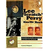 [(Lee 'Scratch' Perry Kiss Me Neck: The Scratch Story in Words, Pictures and Records)] [Author: Jeremy Collingwood] published on (April, 2011)