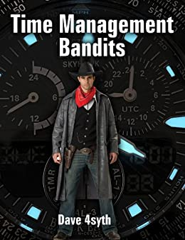 Time Management Bandits by [4syth, Dave]