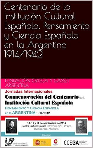 Centenario de la Institución Cultural Española. Pensamiento y Ciencia Española en la Argentina 1914/1942 por Fundación  Ortega y Gasset Argentina