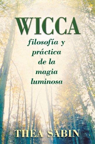 Wicca, filosofía y práctica de la magia luminosa (Spanish for Beginners Series nº 10) por Thea Sabin