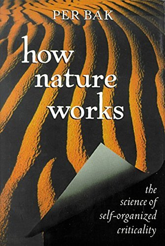 How Nature Works: The Science of Self-organized Criticality by Per Bak (1996-08-29)