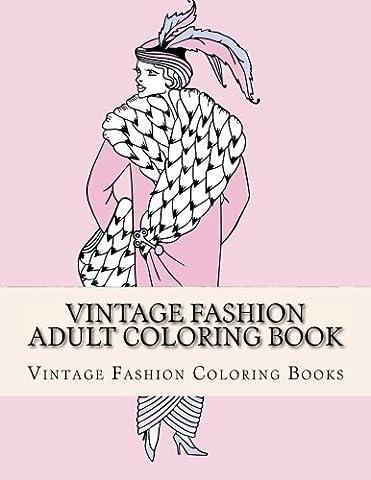 Vintage Fashion Adult Coloring Book: Women's Fashion Designs, Relaxing Flower Patterns, Vintage Floral Dresses (Vinatge Adult Coloring
