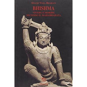 Bhishma. Vivere E Morire Secondo Il Mahabharata