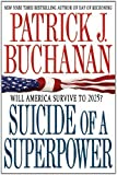 Suicide of a Superpower: Will America Survive to 2025? by Buchanan, Patrick J. (2012) Paperback