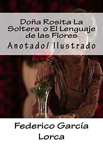 Doña  Rosita La Soltera  o El Lenguaje de las Flores: anotado/ilustrado