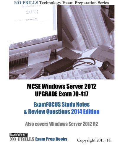 MCSE Windows Server 2012 UPGRADE Exam 70-417 ExamFOCUS Study Notes & Review Questions 2014 Edition: Also covers Windows Server 2012 R2