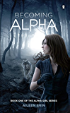 Becoming Alpha (Alpha Girl Book 1) (English Edition)