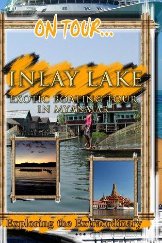 On Tour...  INLAY LAKE Exotic Boating Tour In Myanmar