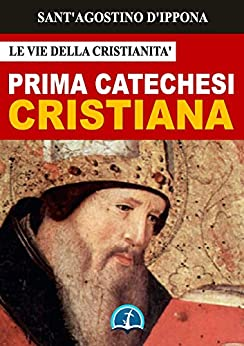 La Prima Catechesi Cristiana (Opere dei Santi)