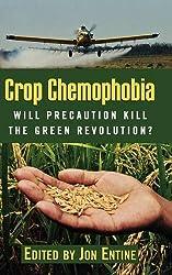 Crop Chemophobia: Will Precaution Kill the Green Revolution?