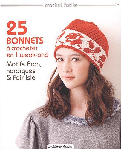 25 bonnets à crocheter en 1 week-end : Motifs Aran, nordiques & Fair Isle