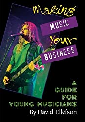 Making Music Your Business: A Guide for Young Musicians by David Ellefson (1997-04-01)