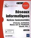 Réseaux informatiques - Notions fondamentales (8e édition) - (Protocoles, Architectures, Réseaux sans fil, Virtualisation, Sécurité, IPv6...)...
