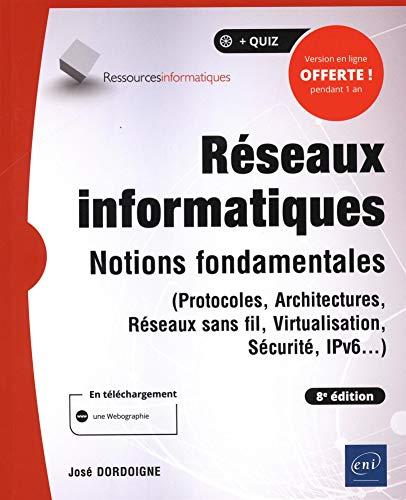 Réseaux informatiques - Notions fondamentales (8e édition)...