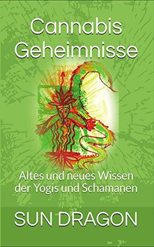 Cannabis Geheimnisse: Altes und neues Wissen der Yogis und Schamanen