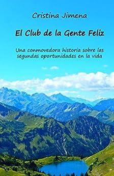 El Club de la Gente Feliz: Una conmovedora historia sobre las segundas oportunidades en la vida de [Jimena, Cristina]