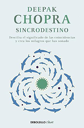 Sincrodestino: Descifra el significado de las coincidencias y crea los milagros que has soñado (CLAVE) por Deepak Chopra