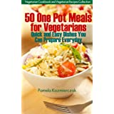 50 One Pot Meals For Vegetarians – Quick and Easy Dishes You Can Prepare Everyday (Vegetarian Cookbook and Vegetarian Recipes Collection) (English Edition)