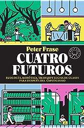 Descargar gratis Cuatro futuros: Ecología, robótica, trabajo y lucha de clases para después del capitalismo en .epub, .pdf o .mobi