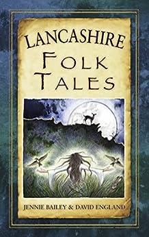 Lancashire Folk Tales (Folk Tales: United Kingdom) by [England, David, Ruth Bailey, Jennie]
