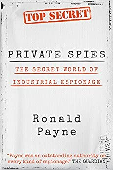 Private Spies: The Secret World of Industrial Espionage (English Edition) di [Payne, Ronald]