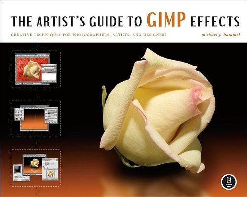 The Artist's Guide to GIMP Effects: Creative Techniques for Photographers, Artists, and Designers by Michael J. Hammel (2007-08-27)