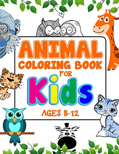 Animal Coloring Book For Kids Ages 8-12: An Adorable Coloring Book For Creative Children (Books Coloring Animal)