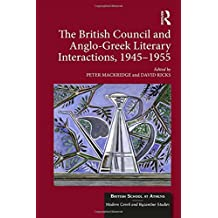The British Council and Anglo-Greek Literary Interactions, 1945-1955 (British School at Athens - Modern Greek and Byzantine Studies)