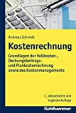 Kostenrechnung: Grundlagen der Vollkosten-, Deckungsbeitrags- und Plankostenrechnung sowie des Kostenmanagements