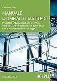 Manuale di impianti elettrici: Progettazione, realizzazione e verifica delle installazioni elettriche in conformità con le norme tecniche e di legge