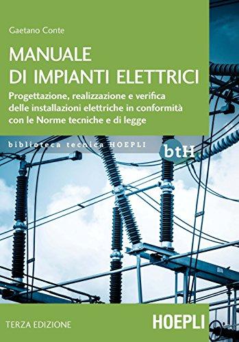 Manuale di impianti elettrici: Progettazione, realizzazione e verifica delle installazioni elettriche in conformità con le (Impianti)