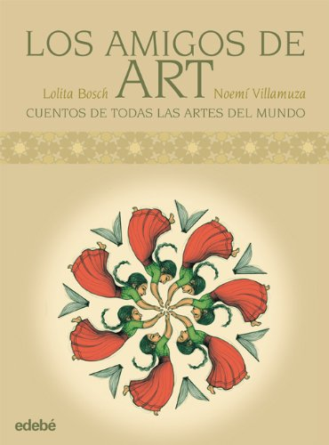 LOS AMIGOS DE ART: CUENTOS DEL MUNDO PARA EXPLICAR LAS ARTES (Albumes Ilustrados (edebe))
