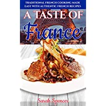 A Taste of France: Traditional French Cooking Made Easy with Authentic French Recipes (Best Recipes from Around the World Book 5) (English Edition)