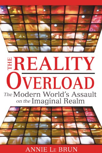 Reality Overload: The Modern World's Assault on the Imaginal Realm