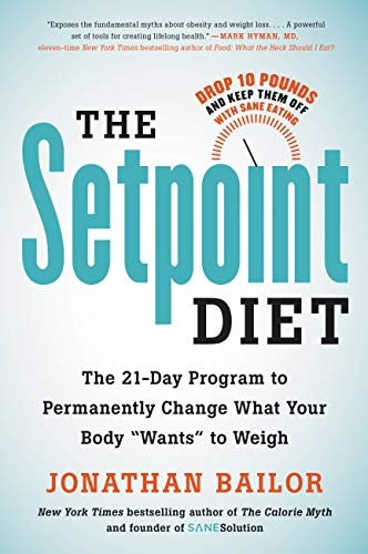 "The Setpoint Diet: The 21-Day Program to Permanently Change What Your Body ""Wants"" to Weigh (English Edition)"
