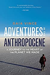 Adventures in the Anthropocene: A Journey to the Heart of the Planet We Made by Gaia Vince (2015-09-15)