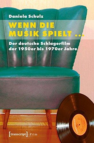 Wenn die Musik spielt ...: Der deutsche Schlagerfilm der 1950er bis 1970er Jahre
